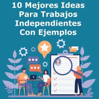10 Mejores Ideas Para Trabajos Independientes Con Ejemplos