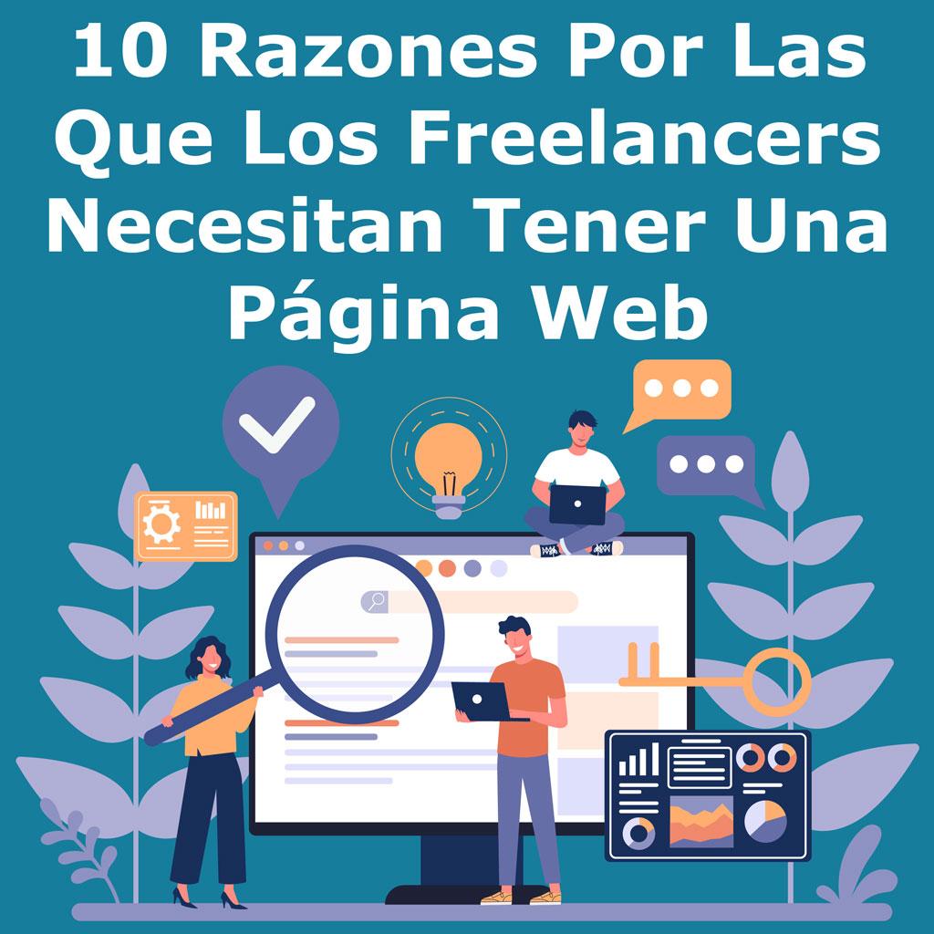 10 Razones Por Las Que Los Freelancers Necesitan Tener Una Página Web