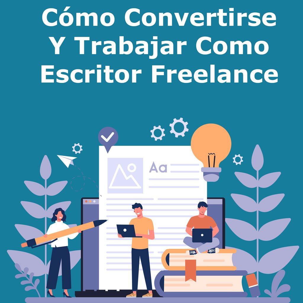 Cómo Convertirse Y Trabajar Como Escritor Freelance